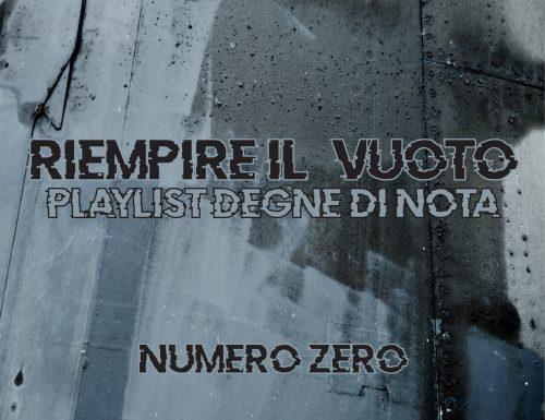 RIEMPIRE IL [VUOTO]: playlist degne di nota – Numero Zero