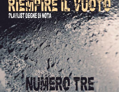 RIEMPIRE IL [VUOTO]: playlist degne di nota – Numero Tre