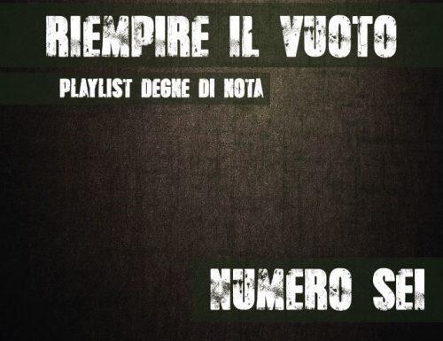 RIEMPIRE IL [VUOTO]: playlist degne di nota – Numero Sei